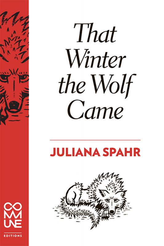 The Winter the Wolf Came by juliana Spahr