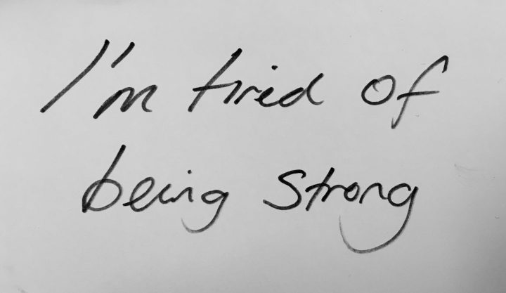 I'm tired of being strong