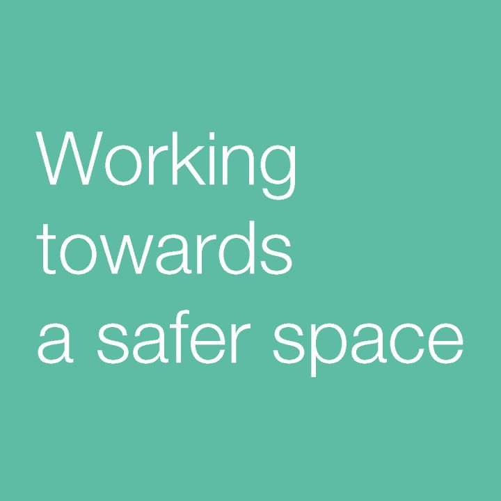 Working towards a safer space