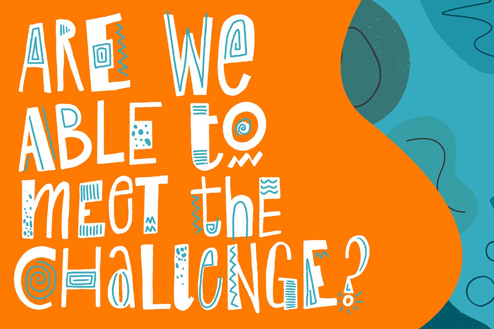 """Colourful illustration reading """"Are we able to meet the challenge?"""""""